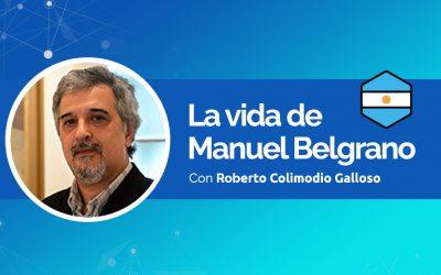 La vida de Manuel Belgrano | Por: Roberto Colimodio Galloso.